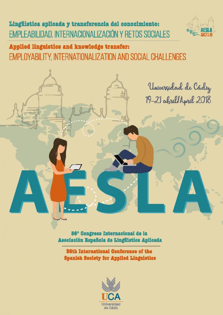 36º Congreso Internacional de AESLA: «Lingüística aplicada y transferencia del conocimiento: empleabilidad, internacionalización y retos sociales», Universidad de CÁDIZ (ESPAÑA), 19-21 DE ABRIL DE 2018