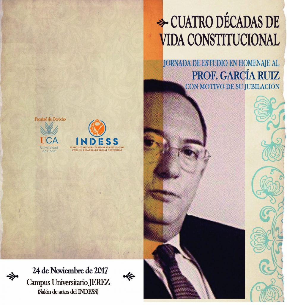 CUATRO DÉCADAS DE VIDA CONSTITUCIONAL: Jornada de estudio en homenaje al prof. García Ruíz con motivo de su jubilación.