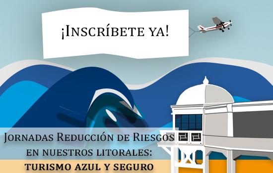 Jornadas Reducción de Riesgos en nuestros litorales: turismo azul y seguro