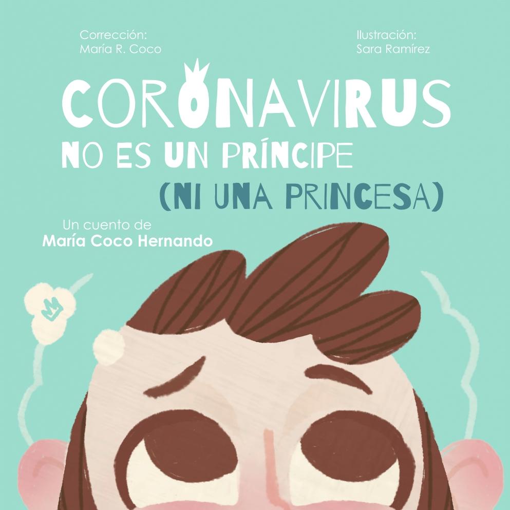 Coronavirus no es un príncipe (ni una princesa). autora: maría coco hernando