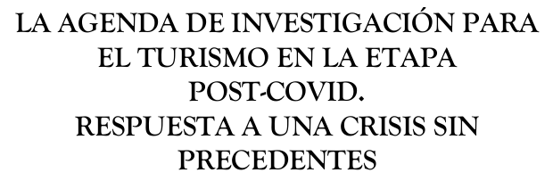 IMG LA AGENDA DE INVESTIGACIÓN PARA EL TURISMO EN LA ETAPA  POST-COVID.  RESPUESTA A UNA CRISIS SIN  PRECEDENTES